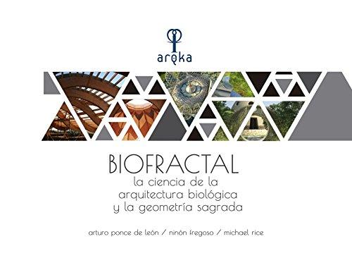 Biofractal La Ciencia de la Arquitectura Biologica y la Geometria Sagrada por ARTURO PONCE DE LEON