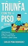 TRIUNFA CON TU PISO: Cómo buscar, negociar y comprar tu piso en Barcelona paso a paso