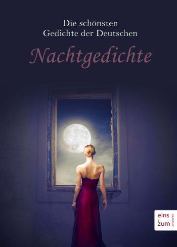 Die schönsten Gedichte der Deutschen: Nachtgedichte - Gedichte zum Abend und zur Nacht, zum Träumen und zum Nachdenken (Illustrierte Ausgabe)