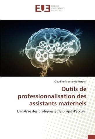 Outils de professionnalisation des assistants maternels: L'analyse des pratiques et le projet d'accueil