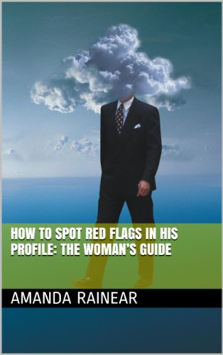 How to Spot Red Flags in His Profile: The Woman's Guide (English Edition)