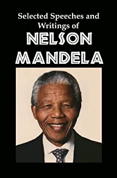 Selected Speeches and Writings of Nelson Mandela: The End of Apartheid in South Africa by [Mandela, Nelson]