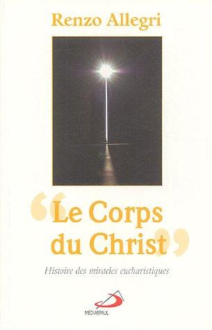 Le Corps du Christ : Histoire des miracles eucharistiques