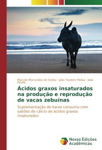 Ácidos graxos insaturados na produção e reprodução de vacas zebuínas: Suplementação de baixo consumo com sabões de cálcio de ácidos graxos insaturados por Marcelo Marcondes de Godoy