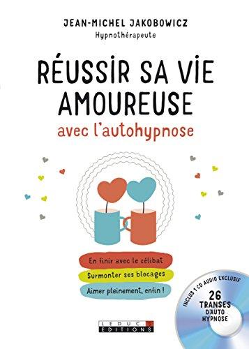Réussir sa vie amoureuse avec l'autohypnose par Jean-Michel Jakobowicz