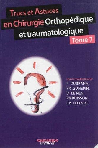 Trucs et astuces en chirurgie orthopédique et traumatologique : Tome 7