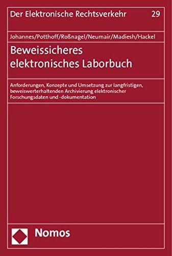Beweissicheres elektronisches Laborbuch: Anforderungen, Konzepte und Umsetzung zur langfristigen, beweiswerterhaltenden Archivierung elektronischer ... (Der Elektronische Rechtsverkehr)