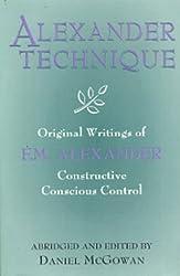 Alexander Technique: Original Writings of F.M. Alexander by Danny McGowan (1997-02-11)