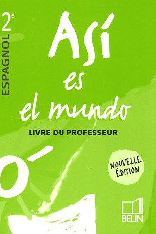 Espagnol 2e Asi es el mundo : Livre du professeur