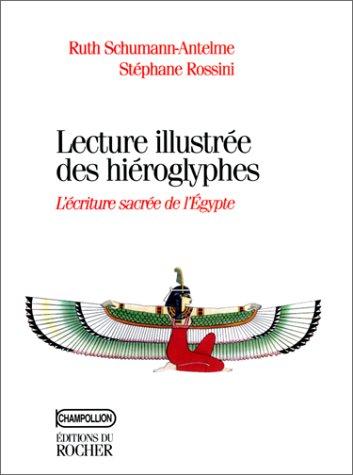 Lectures illustrée des hiéroglyphes : L'écriture sacrée de l'Egypte par Ruth Schumann-Antelme