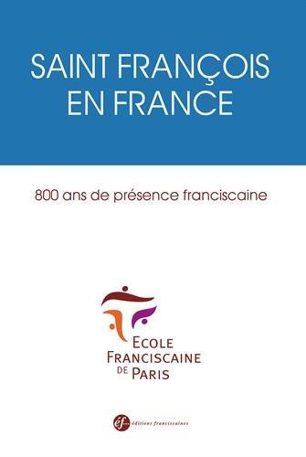 Saint Franois en France. 800 ans de prsence franciscaine
