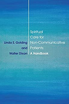 Spiritual Care For Non-communicative Patients: A Guidebook por Linda S. Golding epub