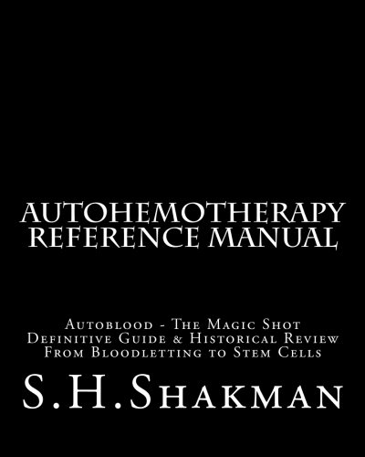 Autohemotherapy Reference Manual: Definitive Guide & Historical Review, From Bloodletting to Stem Cells por S. Hale Shakman