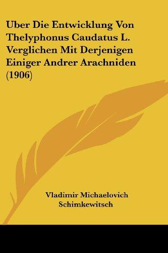 Uber Die Entwicklung Von Thelyphonus Caudatus L. Verglichen Mit Derjenigen Einiger Andrer Arachniden (1906)