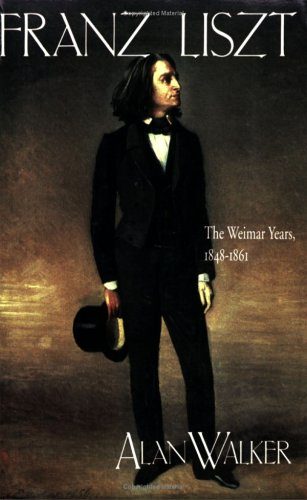 Franz Liszt: The Weimar Years, 1848-1861: The Weimar Years, 1848-61 v. 2