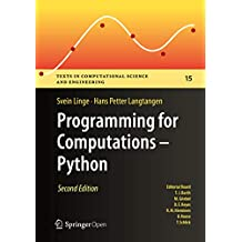 Programming for Computations - Python: A Gentle Introduction to Numerical Simulations with Python 3.6 (Texts in Computational Science and Engineering Book 15) (English Edition)