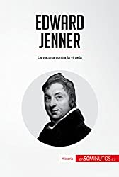 Edward Jenner: La vacuna contra la viruela (Historia) (Spanish Edition)