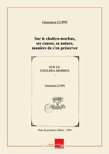 Sur le cholra-morbus, ses causes, sa nature, manire de s'en prserver et son traitement, par G. Luppi,... 2e dition [Edition de 1854]