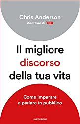 Il migliore discorso della tua vita: Come imparare a parlare in pubblico (Italian Edition)