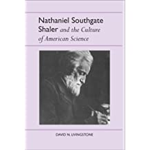 Nathaniel Southgate Shaler and the Culture of American Science (History of American Science and Technology Series) by David N. Livingstone (2006-03-30)