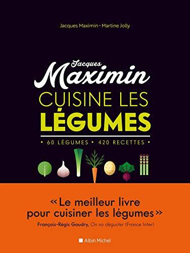MAXIMIN CUISINE LES LEGUMES - NED: 60 légumes, 420 recettes par Jacques Maximin