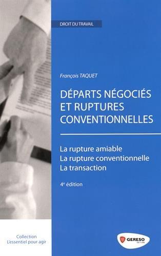 Départs négociés et ruptures conventionnelles: La rupture amiable. La rupture conventionnelle. La transaction. par Francois Taquet