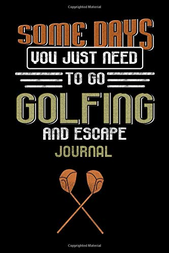 Some Days You Just Need To Go Golfing And Escape Journal: Retro Golf Player Notebook Golfer Blank Lined Book por Kiwi Press
