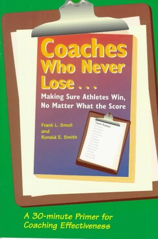 coaches-who-never-lose-making-sure-athletes-win-no-matter-what-the-score-by-frank-l-smoll-2005-08-02