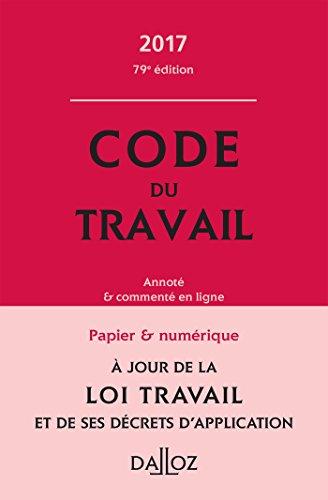 Code du travail 2017, annoté et commenté en ligne - 79e éd.
