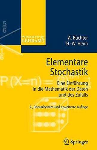 Elementare Stochastik: Eine Einführung in die Mathematik der Daten und des Zufalls (Mathematik für das Lehramt)
