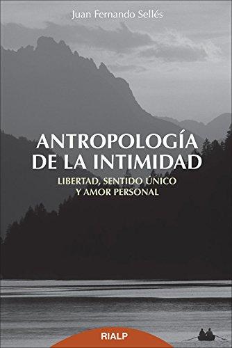 Antropología De La Intimidad (Cuestiones Fundamentales) por Juan Fernando Sellés Dauder