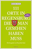 111 Orte in Regensburg und Umgebung, die man gesehen haben muss - Reiner Vogel