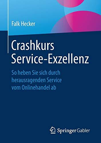 Crashkurs Service-Exzellenz: So heben Sie sich durch herausragenden Service vom Onlinehandel ab (Das Heben Auto Sie)