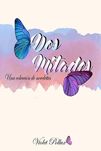 Dos mitades: Una colección de novelettes por Violet Pollux