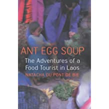 Ant Egg Soup: The Adventures Of A Food Tourist in Laos