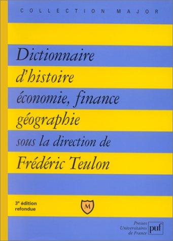 Dictionnaire d'histoire, économie, finance, géographie par Frédéric Teulon