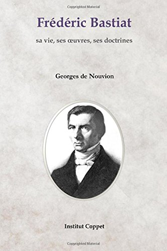 Frederic Bastiat: sa vie, ses oeuvres, ses doctrines