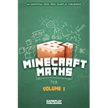 Minecraft Maths: An Unofficial Book from Gameplay Publishing: Volume 1