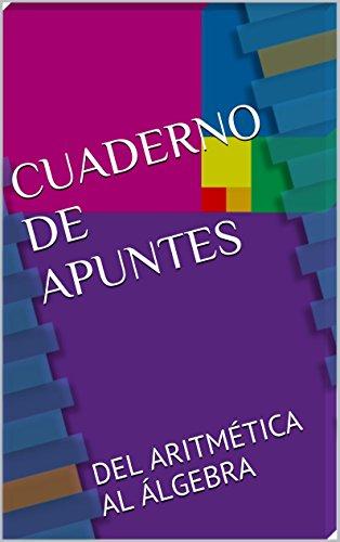 CUADERNO DE APUNTES: NÚMEROS Y TÉRMINOS (DEL ARITMÉTICA AL ÁLGEBRA nº 1) por Johana Tejada