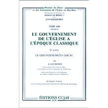 Le Gouvernement de l'église à l'époque classique, tome VIII, volume 2 : Le Gouvernement local, IIe partie