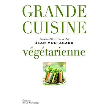 Grande cuisine végétarienne. 4 saisons, 240 recettes du chef Jean Montagard