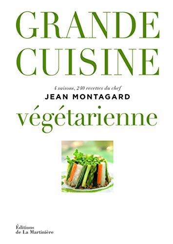 Grande cuisine végétarienne. 4 saisons, 240 recettes du chef Jean Montagard par Jean Montagard
