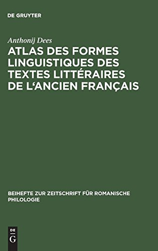 Atlas des formes linguistiques des textes littéraires de l'ancien français (Beihefte zur Zeitschrift für romanische Philologie, Band 212)