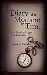Diary of a Moment in Time: One Family's Struggle with Depression