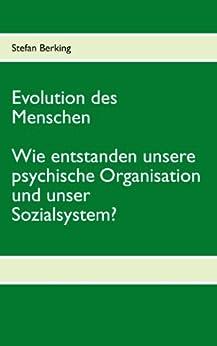 Evolution des Menschen. Wie entstanden unsere psychische Organisation und unser Sozialsystem? von [Berking, Stefan]