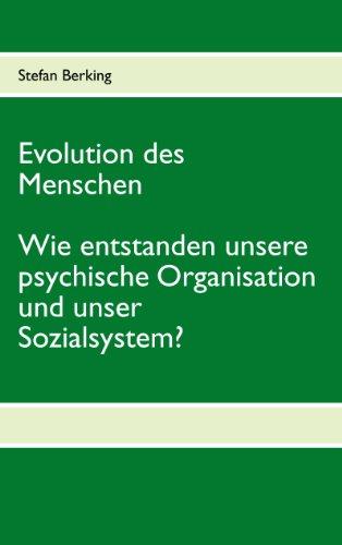 Evolution des Menschen. Wie entstanden unsere psychische Organisation und unser Sozialsystem? (German Edition)