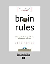 Brain Rules: 12 Principles for Surviving and Thriving at Work, Home, and School by John Medina (2013-01-21)