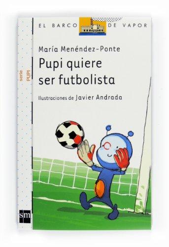 Pupi Quiere Ser Futbolista / Pupi Wants To Be A Soccer Player (el Barco De Vapor: Serie Pupi / The Steamboat: Pupi Series)