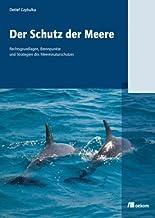 Der Schutz der Meere: Rechtsgrundlagen, Brennpunkte und Strategien des Meeresnaturschutzes hier kaufen