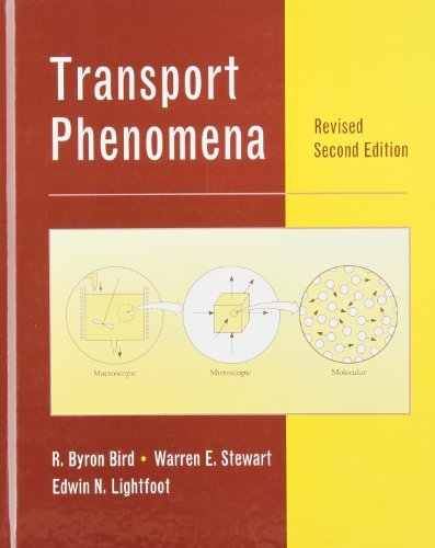 Transport Phenomena: Written by R. Byron Bird, 2007 Edition, (Revised 2nd Edition) Publisher: John Wiley & Sons [Hardcover]